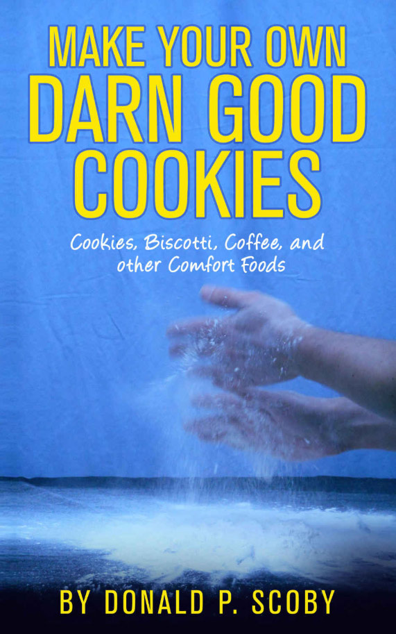 Make Your Own Darn Good Cookies: by Donald P. Scoby
